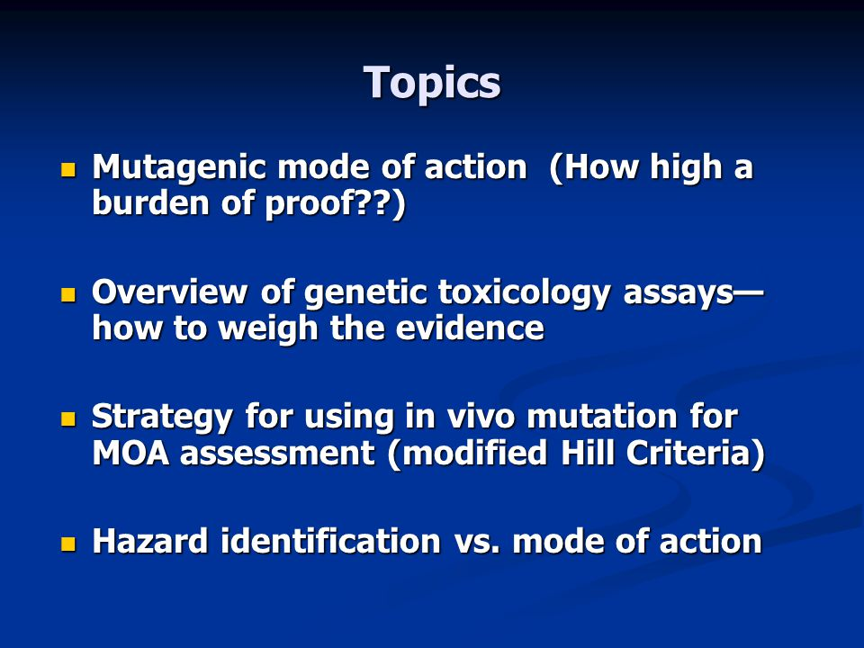 Topics Mutagenic mode of action (How high a burden of proof )