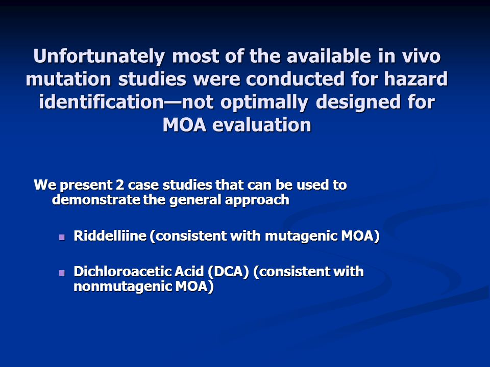 Unfortunately most of the available in vivo mutation studies were conducted for hazard identification—not optimally designed for MOA evaluation