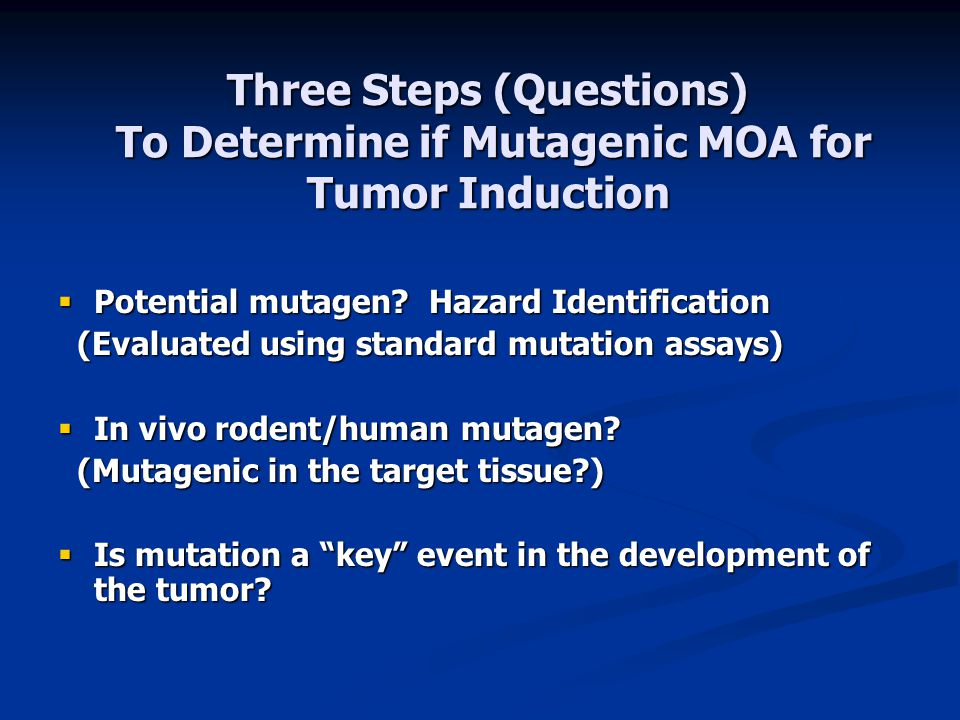 Three Steps (Questions) To Determine if Mutagenic MOA for Tumor Induction