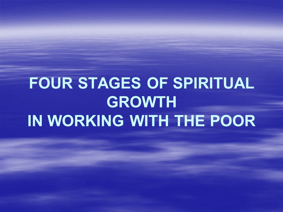 FOUR STAGES OF SPIRITUAL GROWTH IN WORKING WITH THE POOR