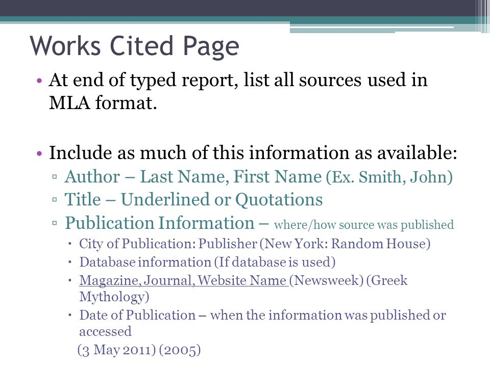 Works Cited Page At end of typed report, list all sources used in MLA format. Include as much of this information as available: