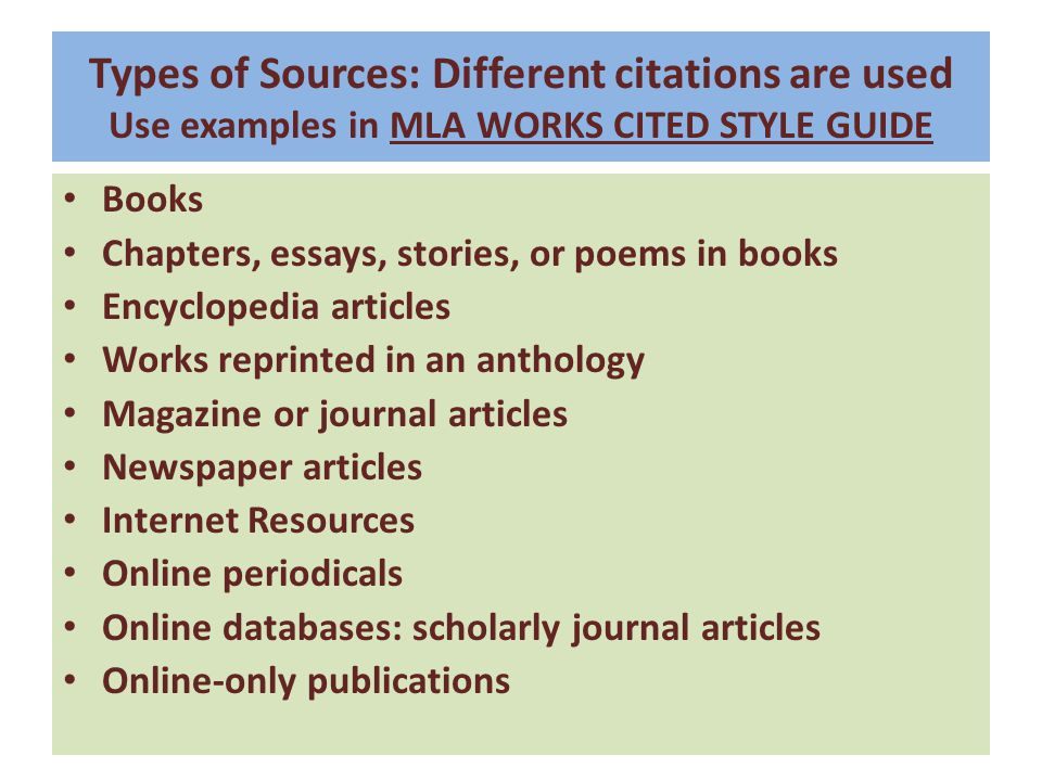Types of Sources: Different citations are used Use examples in MLA WORKS CITED STYLE GUIDE
