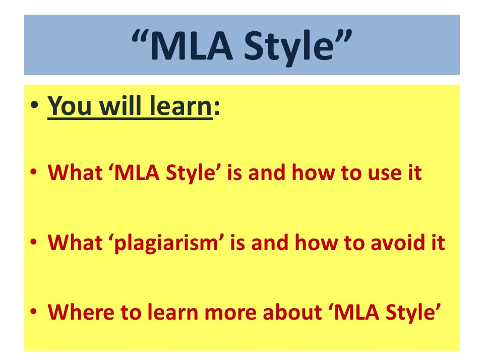 MLA Style You will learn: What 'MLA Style' is and how to use it