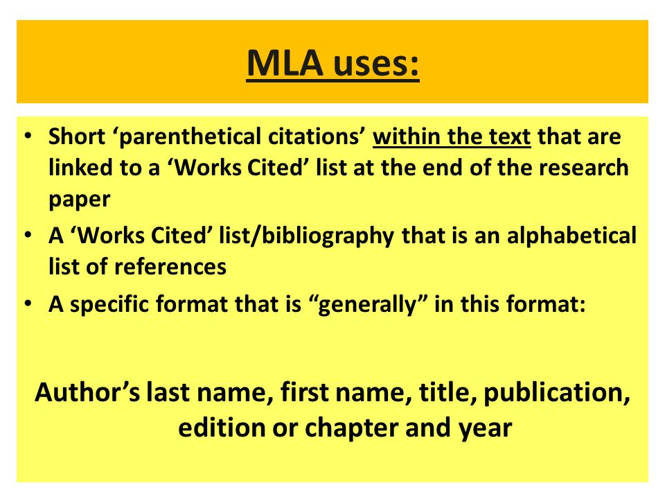 MLA uses: Short 'parenthetical citations' within the text that are linked to a 'Works Cited' list at the end of the research paper.