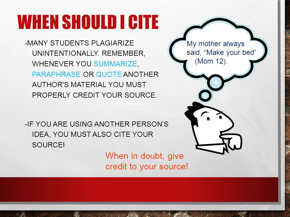 When should I cite When in doubt, give credit to your source!