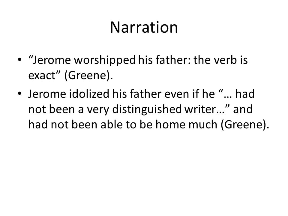 Narration Jerome worshipped his father: the verb is exact (Greene).