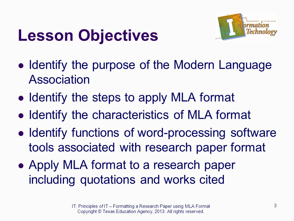 Lesson Objectives Identify the purpose of the Modern Language Association. Identify the steps to apply MLA format.