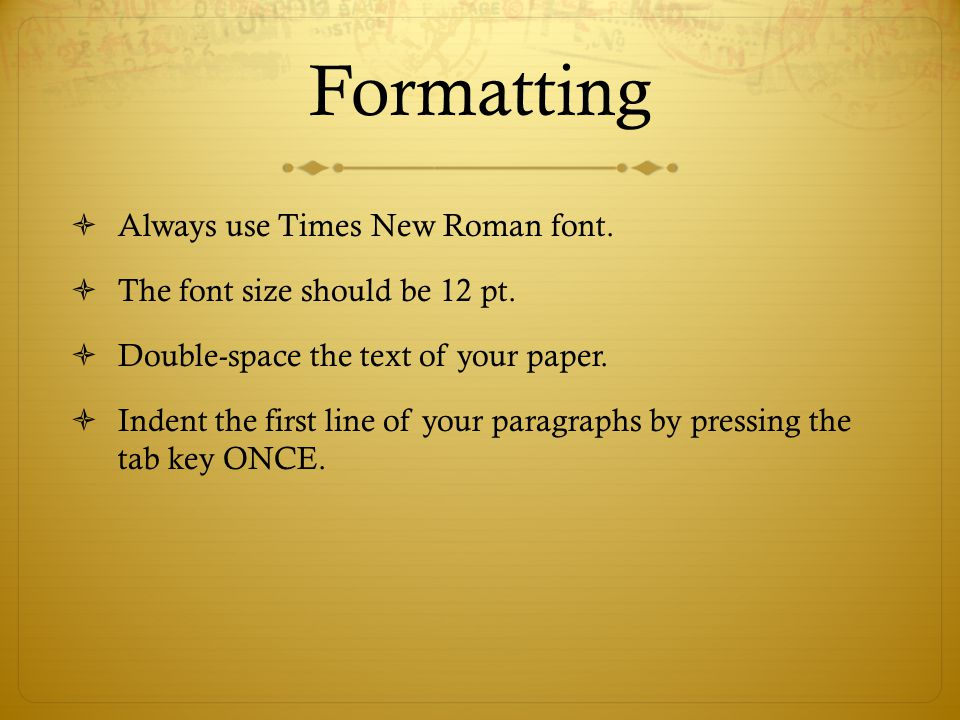 Formatting Always use Times New Roman font.