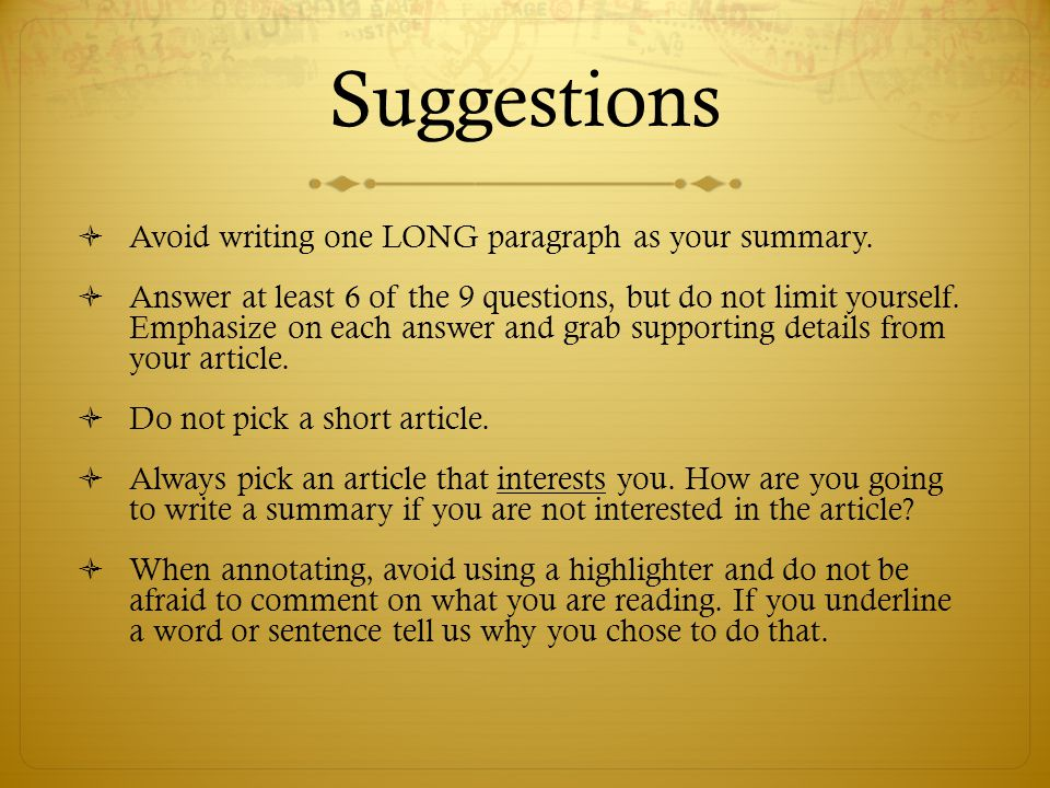 Suggestions Avoid writing one LONG paragraph as your summary.