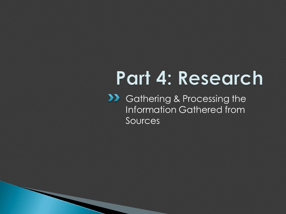 Part 4: Research Gathering & Processing the Information Gathered from Sources
