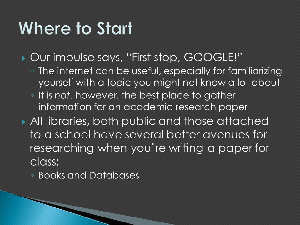 Where to Start Our impulse says, First stop, GOOGLE!