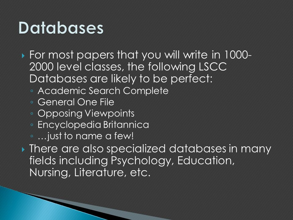 Databases For most papers that you will write in 1000- 2000 level classes, the following LSCC Databases are likely to be perfect: