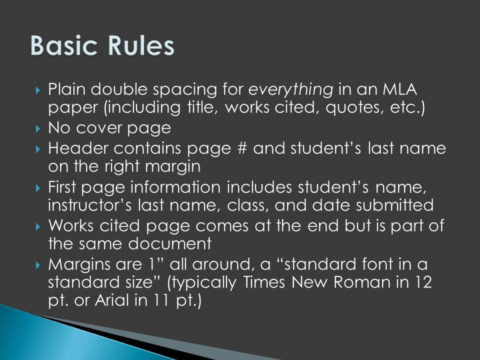 Basic Rules Plain double spacing for everything in an MLA paper (including title, works cited, quotes, etc.)