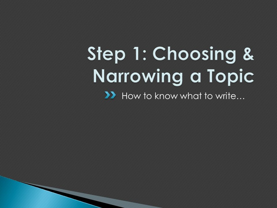 Step 1: Choosing & Narrowing a Topic