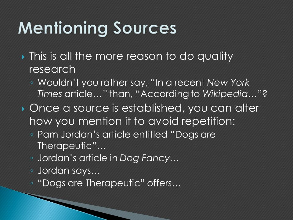 Mentioning Sources This is all the more reason to do quality research