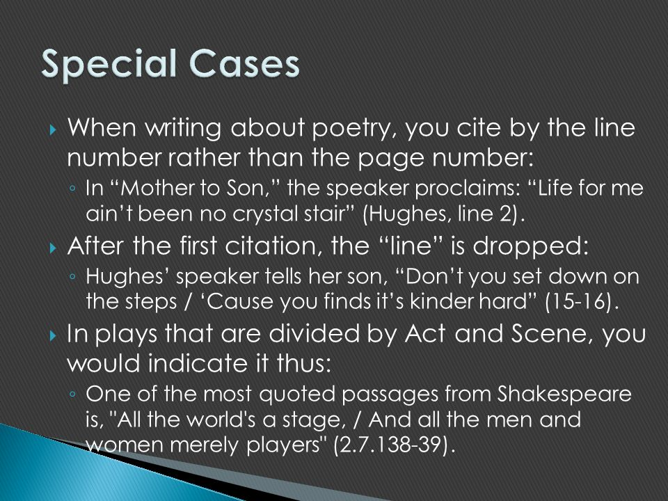 Special Cases When writing about poetry, you cite by the line number rather than the page number:
