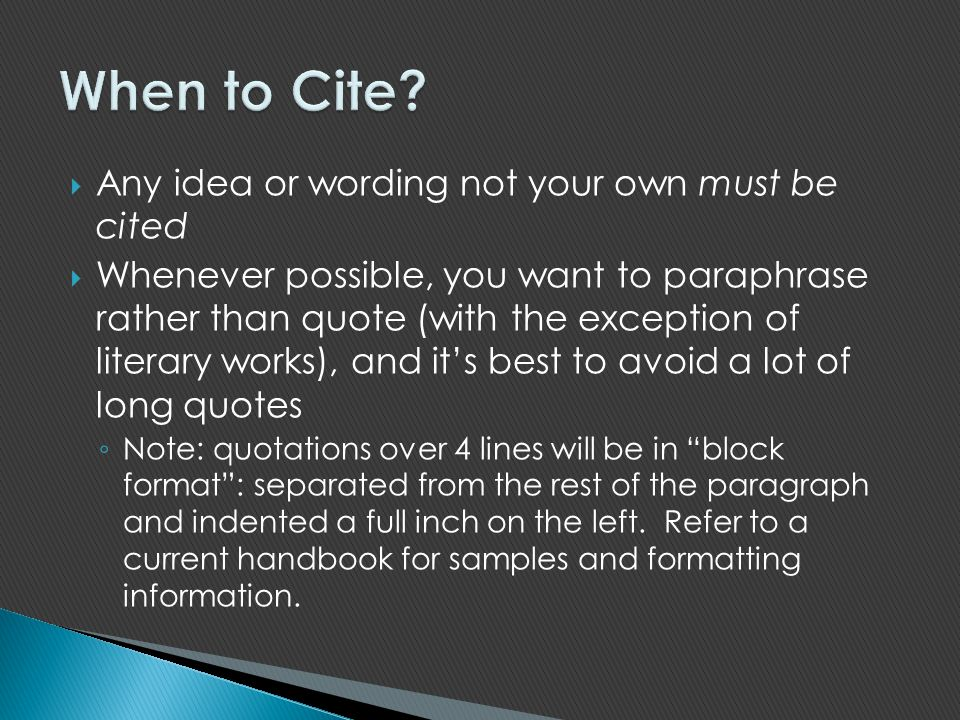 When to Cite Any idea or wording not your own must be cited