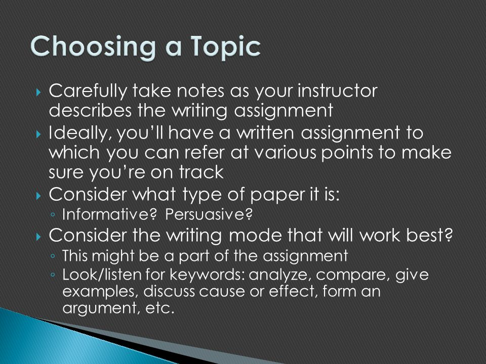 Choosing a Topic Carefully take notes as your instructor describes the writing assignment.