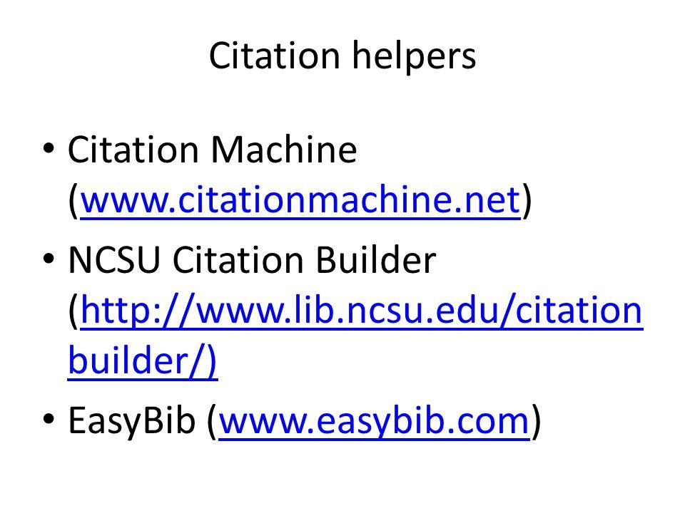 Citation helpers Citation Machine (www.citationmachine.net) NCSU Citation Builder (http://www.lib.ncsu.edu/citationbuilder/)