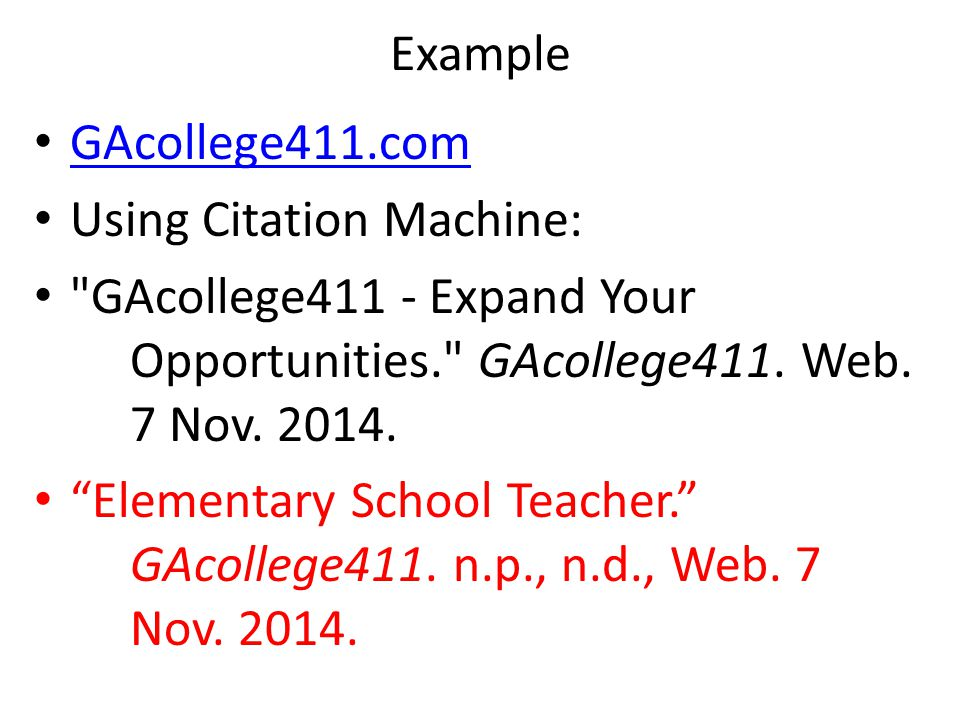 Example GAcollege411.com. Using Citation Machine: GAcollege411 - Expand Your Opportunities. GAcollege411. Web. 7 Nov. 2014.