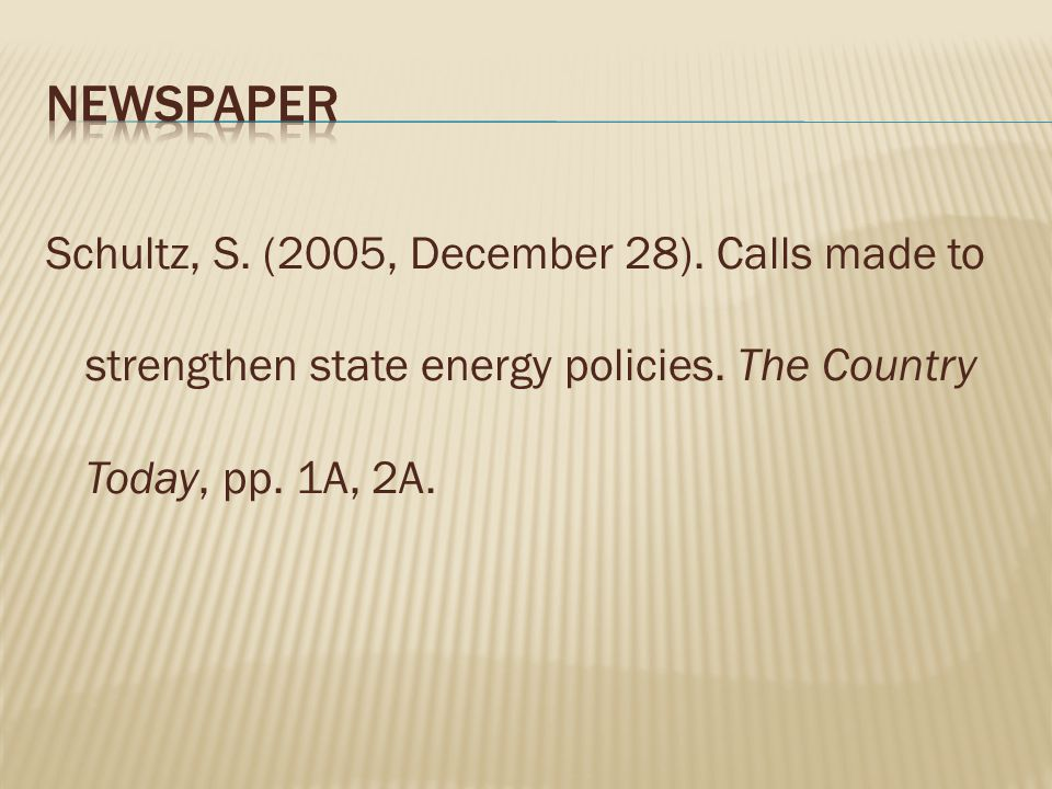 Newspaper Schultz, S. (2005, December 28). Calls made to strengthen state energy policies.