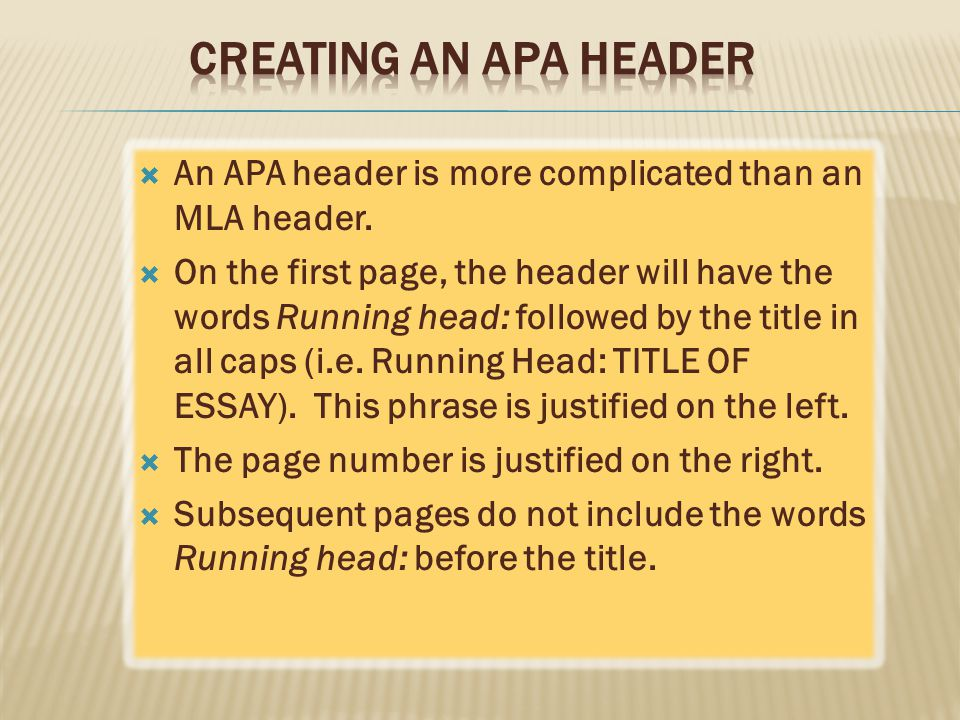 Creating an APA Header An APA header is more complicated than an MLA header.