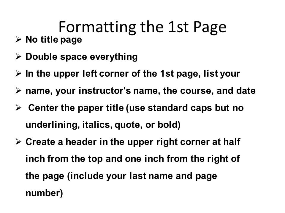 Formatting the 1st Page No title page Double space everything