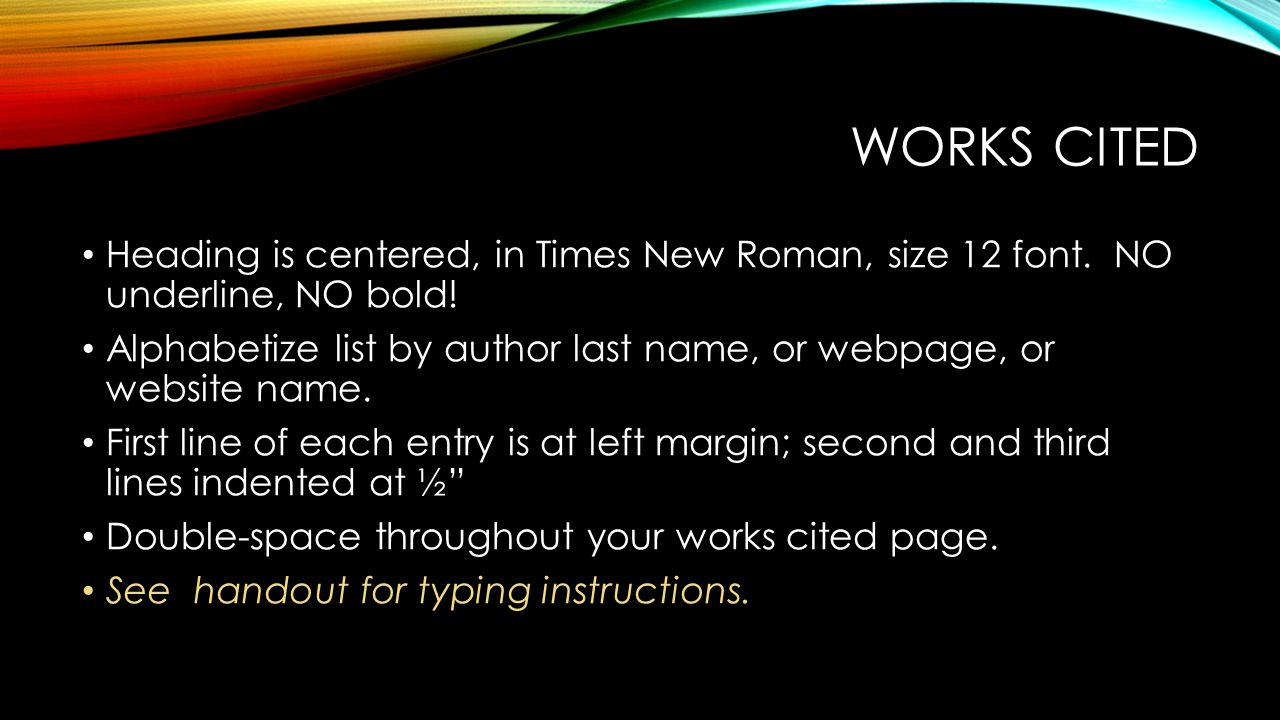 Works cited Heading is centered, in Times New Roman, size 12 font. NO underline, NO bold!
