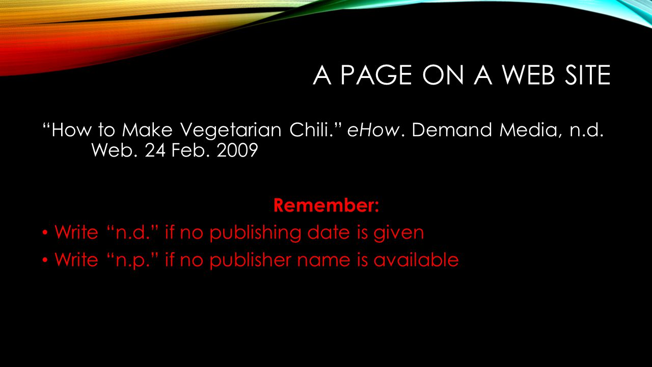 A Page on a web site How to Make Vegetarian Chili. eHow. Demand Media, n.d. Web. 24 Feb. 2009. Remember:
