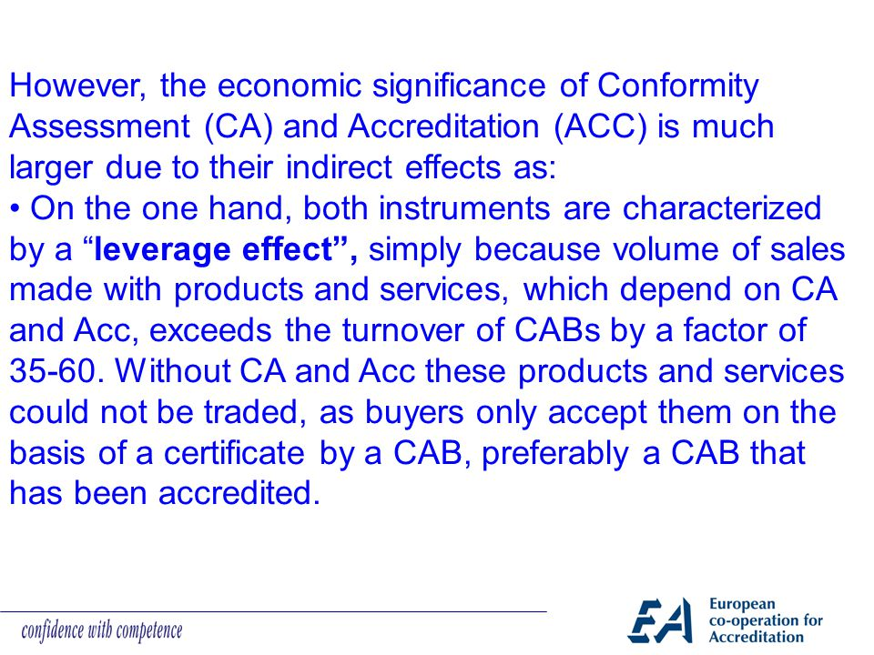 However, the economic significance of Conformity Assessment (CA) and Accreditation (ACC) is much larger due to their indirect effects as: