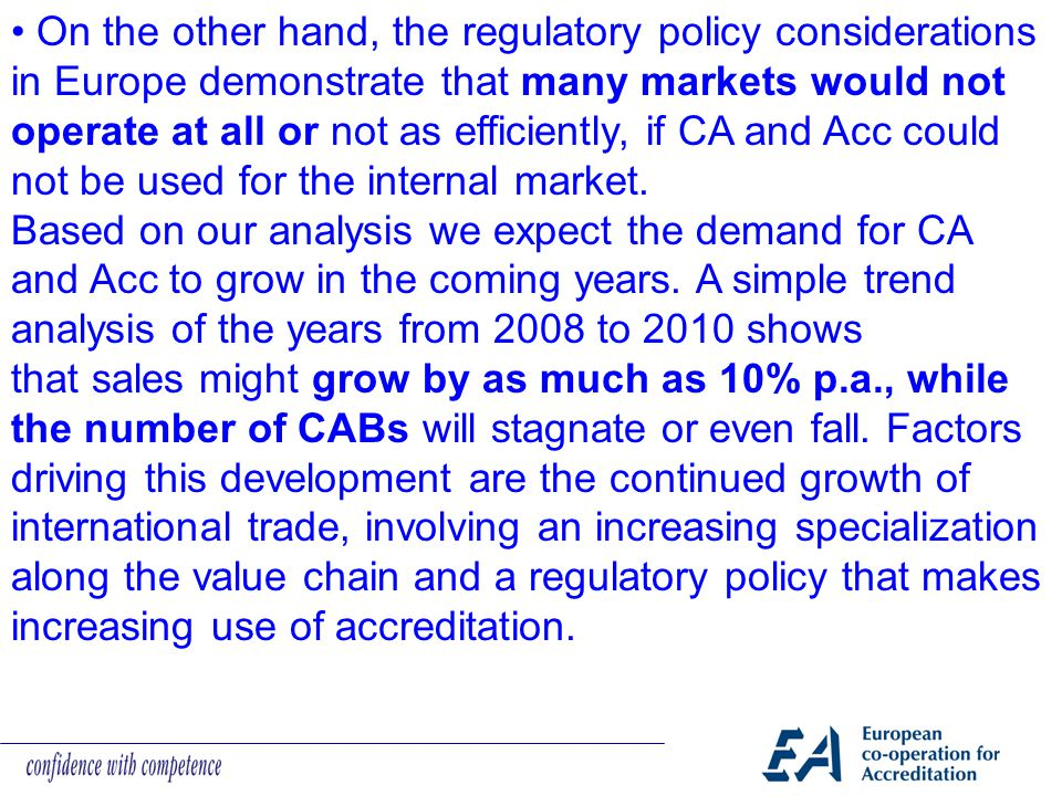 • On the other hand, the regulatory policy considerations in Europe demonstrate that many markets would not operate at all or not as efficiently, if CA and Acc could not be used for the internal market.