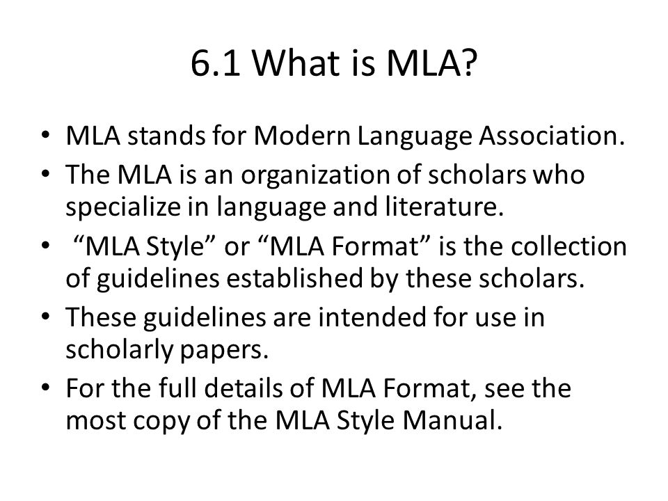 6.1 What is MLA MLA stands for Modern Language Association.