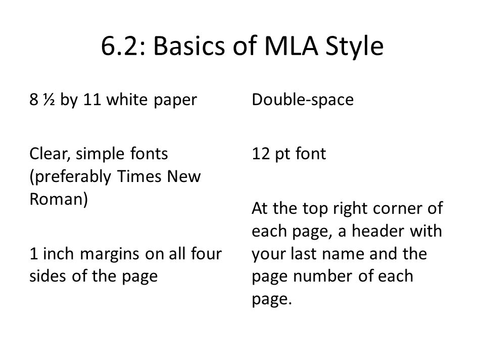 6.2: Basics of MLA Style 8 ½ by 11 white paper Clear, simple fonts (preferably Times New Roman) 1 inch margins on all four sides of the page