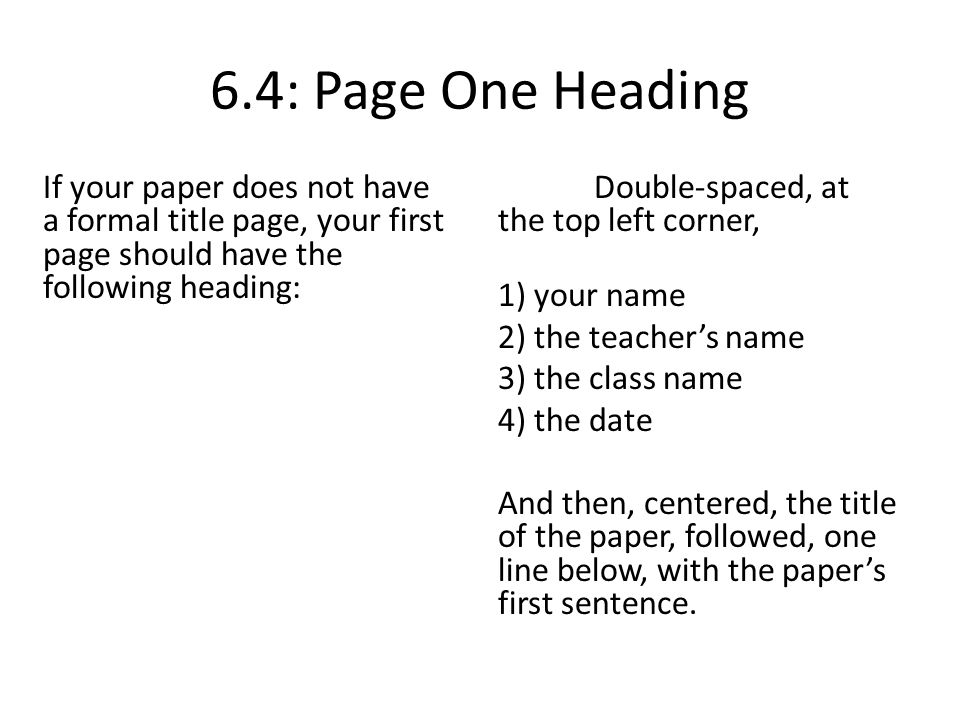 6.4: Page One Heading If your paper does not have a formal title page, your first page should have the following heading: