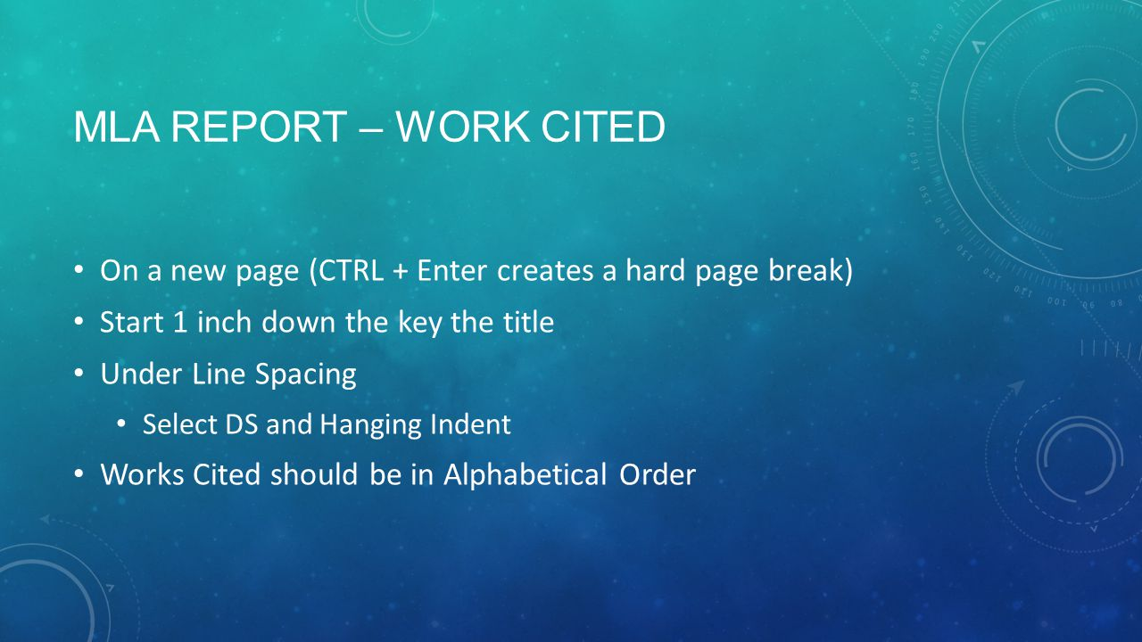 Mla report – Work cited On a new page (CTRL + Enter creates a hard page break) Start 1 inch down the key the title.