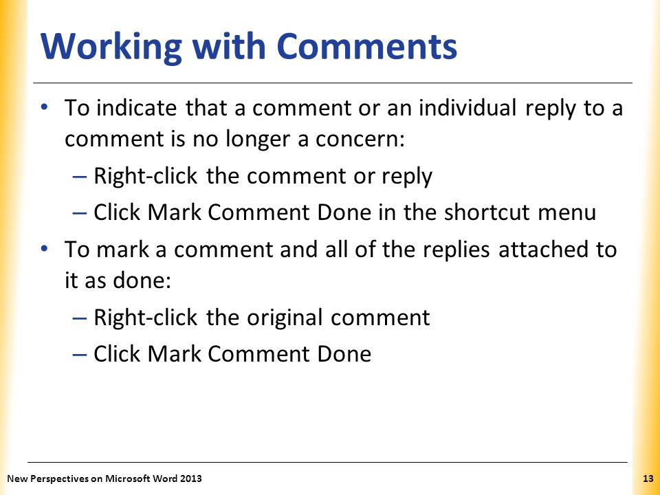 Working with Comments To indicate that a comment or an individual reply to a comment is no longer a concern: