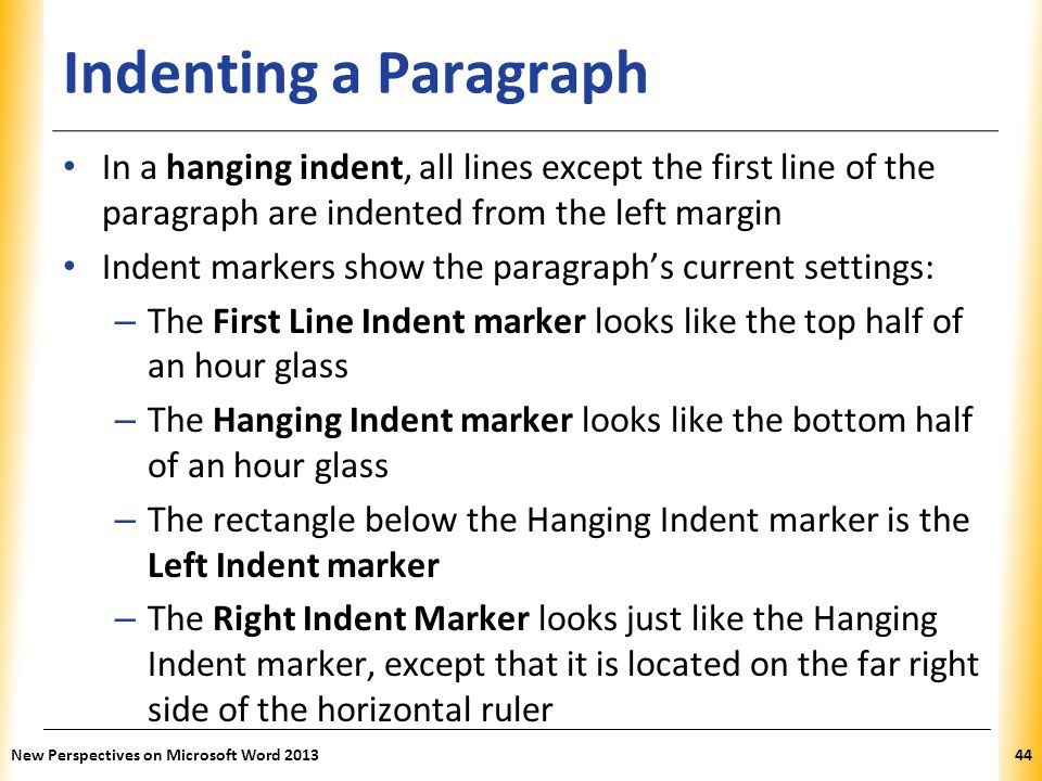 Indenting a Paragraph In a hanging indent, all lines except the first line of the paragraph are indented from the left margin.