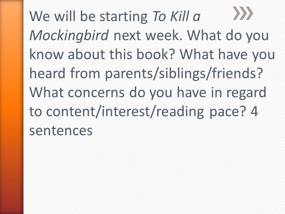 We will be starting To Kill a Mockingbird next week