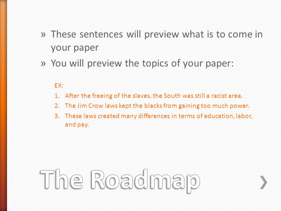 The Roadmap These sentences will preview what is to come in your paper