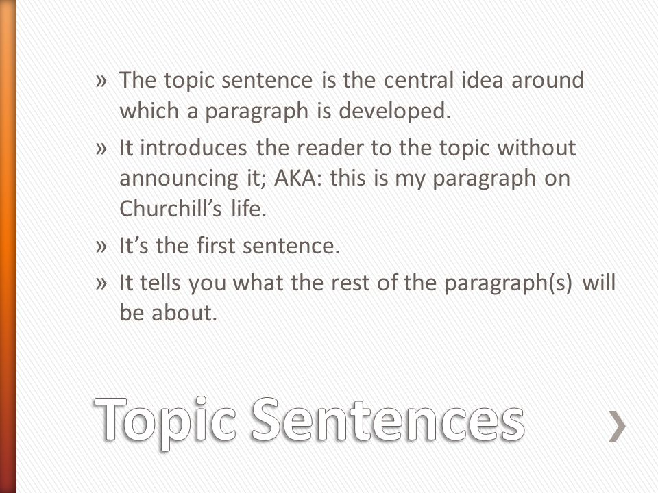 The topic sentence is the central idea around which a paragraph is developed.