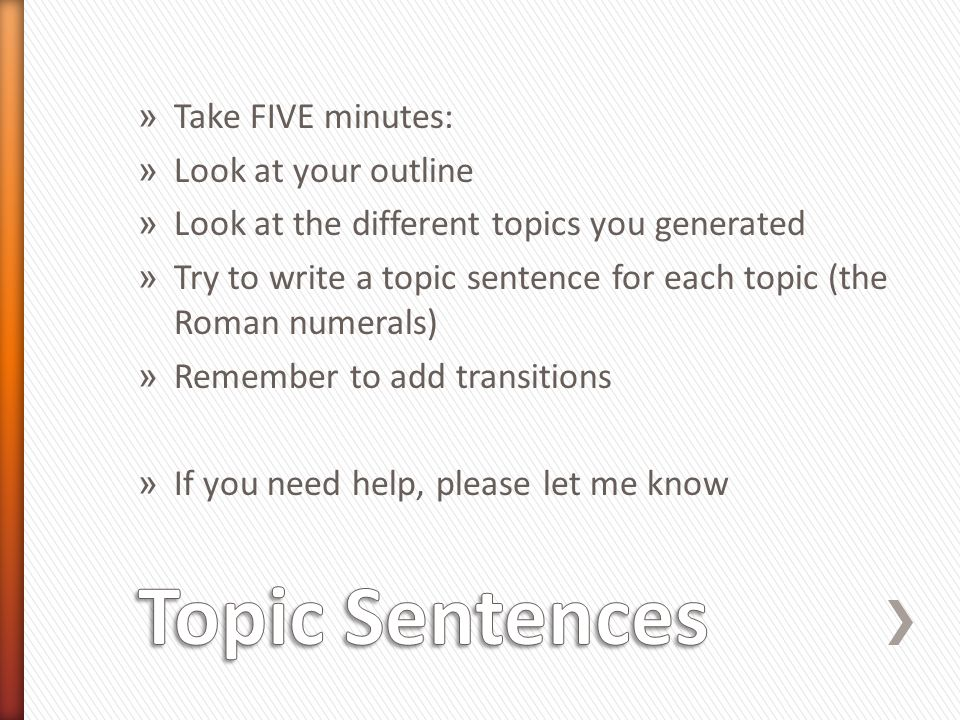 Topic Sentences Take FIVE minutes: Look at your outline