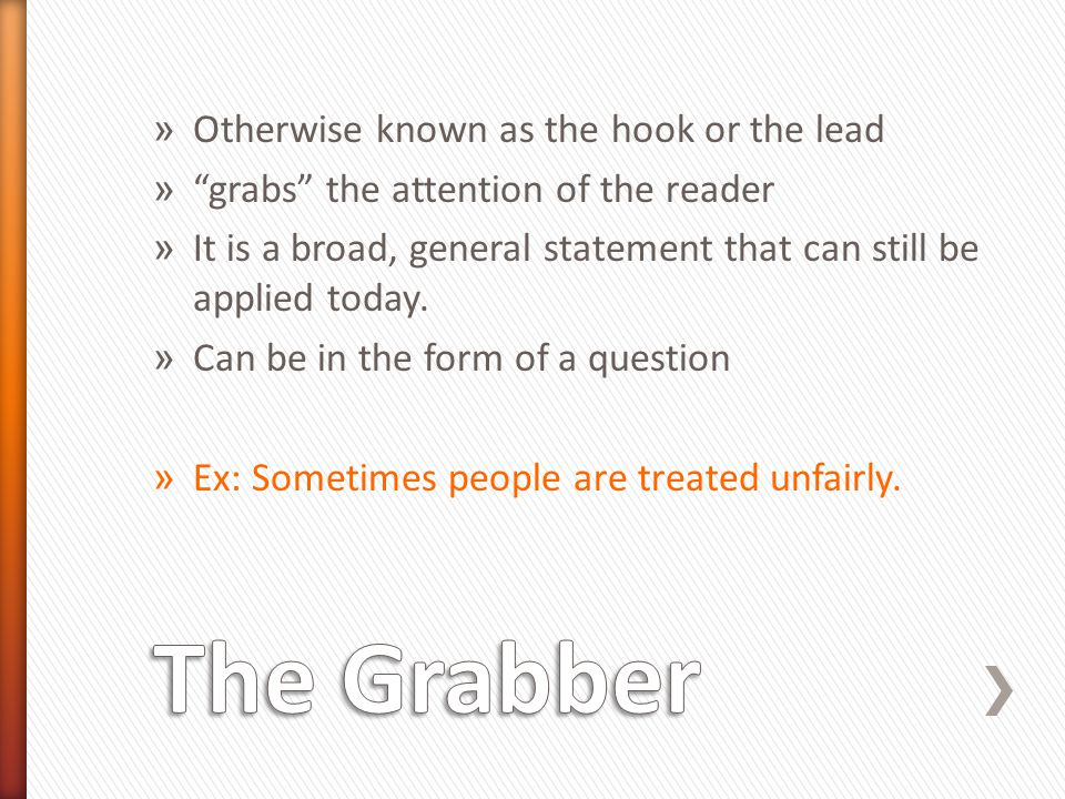 The Grabber Otherwise known as the hook or the lead