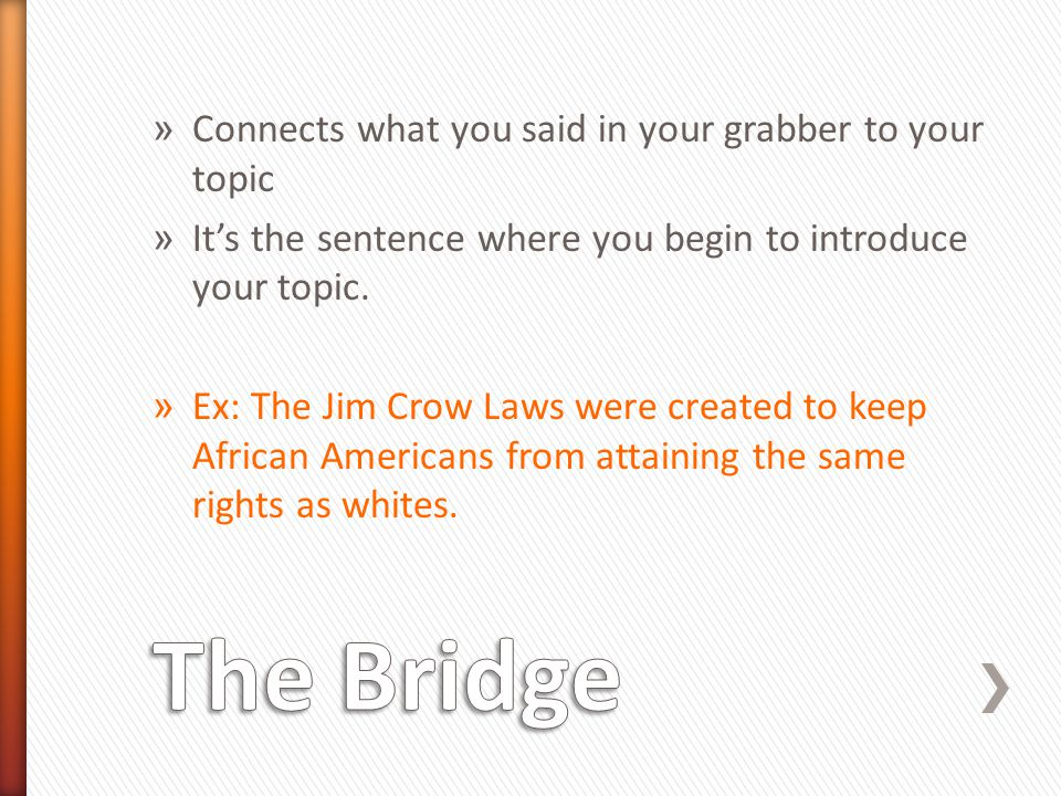 The Bridge Connects what you said in your grabber to your topic