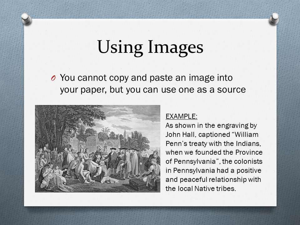 Using Images You cannot copy and paste an image into your paper, but you can use one as a source. EXAMPLE: