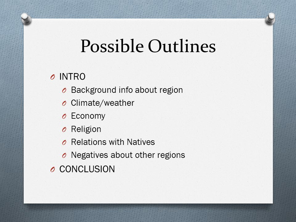 Possible Outlines INTRO CONCLUSION Background info about region