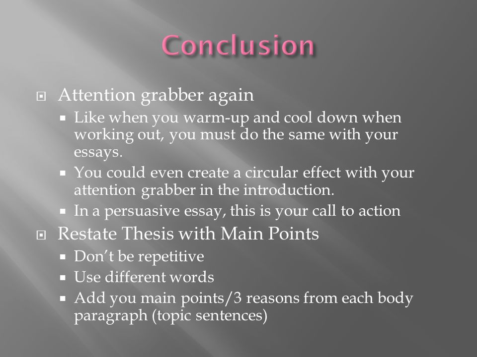 Conclusion Attention grabber again Restate Thesis with Main Points