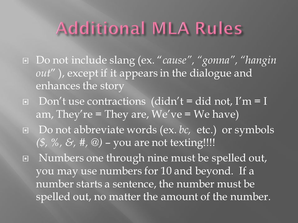 Additional MLA Rules Do not include slang (ex. cause , gonna , hangin out ), except if it appears in the dialogue and enhances the story.