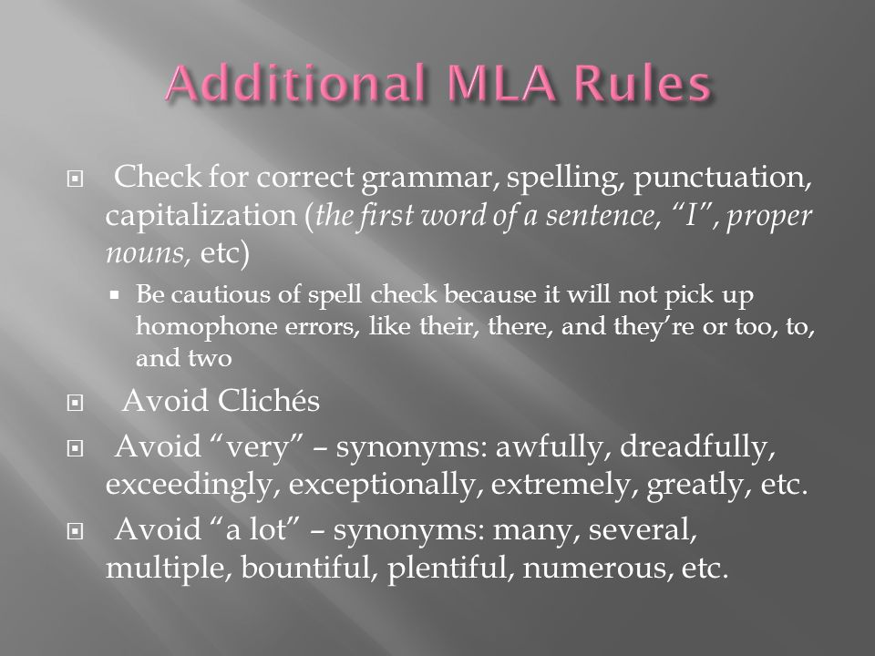 Additional MLA Rules Check for correct grammar, spelling, punctuation, capitalization (the first word of a sentence, I , proper nouns, etc)
