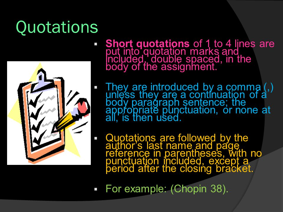 Quotations Short quotations of 1 to 4 lines are put into quotation marks and included, double spaced, in the body of the assignment.
