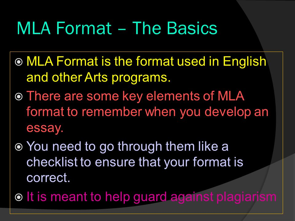 MLA Format – The Basics MLA Format is the format used in English and other Arts programs.